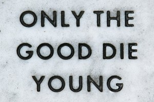 only-the-good-die-young